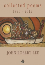 Collected Poems 1975-2015 (Peepal Tree Press, 2017), John Robert Lee.